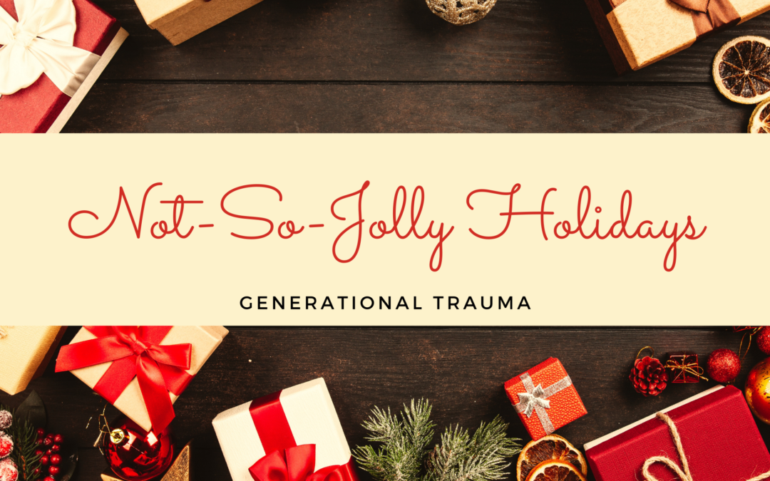 The Not-So-Jolly Holidays: Coping with Painful Generational Trauma